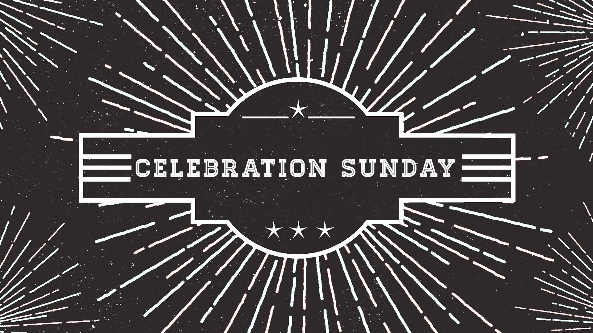 Celebration Sunday – 2015 Review & 2016 Vision